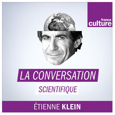 La conversation scientifique - France Culture - Etienne Klein